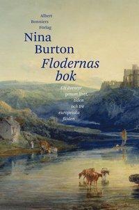 Flodernas bok : ett �ventyr genom livet, tiden och tre europeiska fl�den (inbunden)