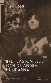 Bret Easton Ellis och de andra hundarna (inbunden)