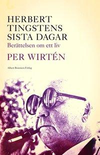 Herbert Tingstens sista dagar : ber�ttelsen om ett liv (inbunden)