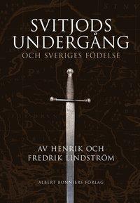 Svitjods underg�ng och Sveriges f�delse (e-bok)