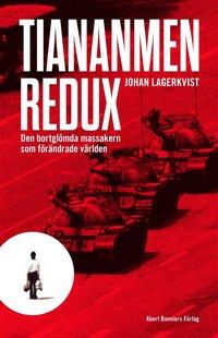 Tiananmen redux : den bortgl�mda massakern som f�r�ndrade v�rlden (inbunden)