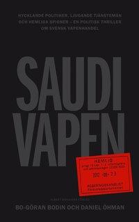 Saudivapen : hycklande politiker, ljugande tj�nstem�n och hemliga spioner - en politisk thriller om svensk vapenhandel (pocket)