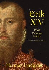 Erik XIV : prakt dr�mmar m�rker (inbunden)