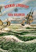 V�ra kolonier : de vi hade och de som aldrig blev av