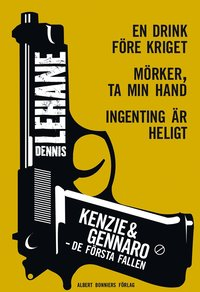 Kenzie & Gennaro - de f�rsta fallen: En drink f�re kriget / M�rker, ta min hand / Ingenting �r heligt. (h�ftad)