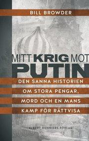 Mitt krig mot Putin : den sanna historien om stora pengar mord och en mans kamp för rättvisa