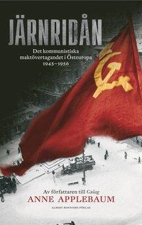 J�rnrid�n : det kommunistiska makt�vertagandet i �steuropa 1945 - 1956 (storpocket)