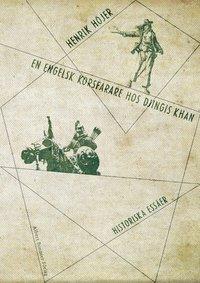 En engelsk korsfarare hos Djingis khan : historiska ess�er (inbunden)