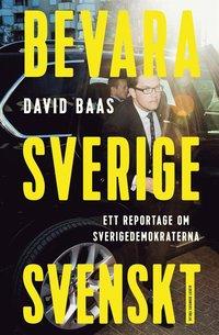 Bevara Sverige svenskt : ett reportage om Sverigedemokraterna (e-bok)