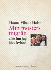 Min mosters migr�n : eller Hur jag blev kvinna (inbunden)