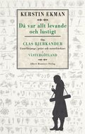 D� var allt levande och lustigt : om Clas Bjerkander : Linn�l�rjunge, pr�st och naturforskare i V�sterg�tland