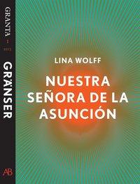 Nuestra Se�ora de la Asunci�n: en e-singel ur Granta #1 (inbunden)