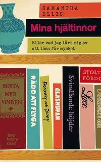 Mina hjältinnor : eller vad jag lärt mig av att läsa för mycket (inbunden)