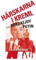 H�rskarna i Kreml : fr�n Gorbatjov till Putin