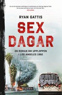Sex dagar : en roman om upploppen i Los Angeles 1992 (inbunden)