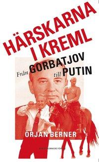 H�rskarna i Kreml - fr�n Gorbatjov till Putin (e-bok)