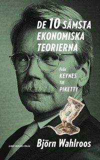 De tio s�msta ekonomiska teorierna :  fr�n Keynes till Piketty (inbunden)