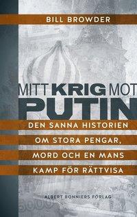 Mitt krig mot Putin : Den sanna historien om stora pengar, mord och en mans kamp f�r r�ttvisa (e-bok)