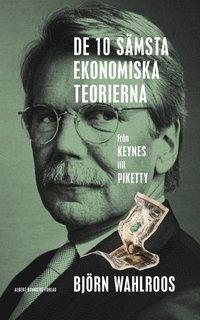 De tio s�msta ekonomiska teorierna : fr�n Keynes till Piketty (e-bok)