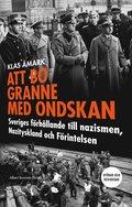 Att bo granne med ondskan : Sveriges f�rh�llande till nazismen, Nazityskland och F�rintelsen