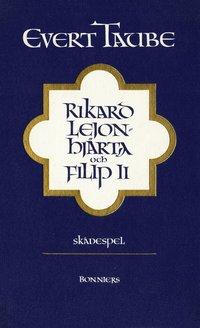 Rikard Lejonhjärta och Filip II : skådespel i tre akter med prolog och epilog (e-bok)