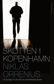 Skotten i Köpenhamn : ett reportage om Lars Vilks extremism och yttrandefrihetens gränser