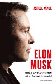 Elon Musk : Tesla SpaceX och jakten på en fantastisk framtid