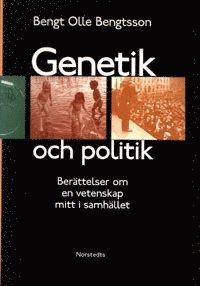 Genetik och politik - ber�ttelser om en vetenskap mitt i samh�llet (h�ftad)