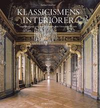 Klassicismens interi�rer : Inredningskonst och arkitekturprofiler fr�n Vitruvius till Tessin (inbunden)