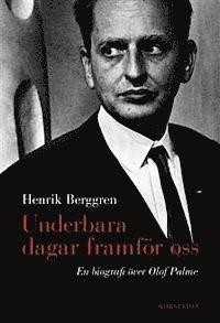 Underbara dagar framf�r oss: en biografi �ver Olof Palme (inbunden)