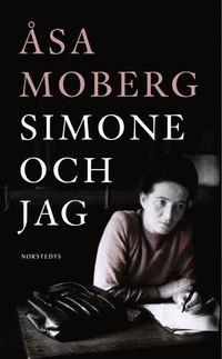 Simone och jag : tankar kring Simone Beauvoir (pocket)