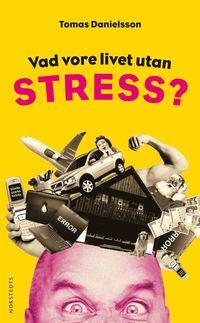 Vad vore livet utan stress? : om n�dv�ndig och on�dig stress och dess konsekvenser (pocket)