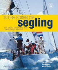 Stora boken om segling  : en n�dv�ndig bok f�r alla seglare, fr�n nyb�rjare till jorden runt-seglare (inbunden)