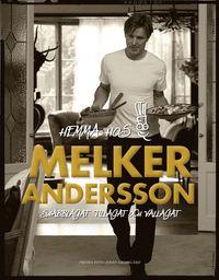 Hemma hos Melker Andersson : snabblagat, tillagat och v�llagat (inbunden)
