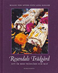 Rosendals Tr�dg�rd : ett �r med tr�dg�rd och mat (inbunden)