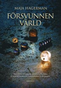 F�rsvunnen v�rld  : om den st�rsta arkeologiska utgr�vningen n�gonsin i Sverige (inbunden)