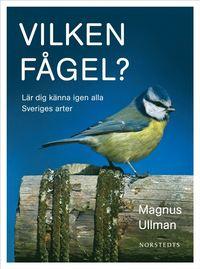 Vilken f�gel? : l�r dig k�nna igen alla Sveriges arter (h�ftad)
