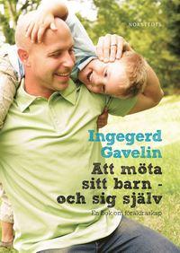 Att m�ta sitt barn - och sig sj�lv : en bok om f�r�ldraskap (inbunden)