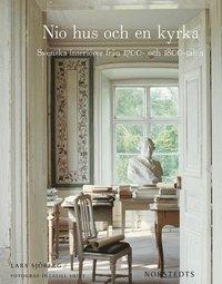 Nio hus och en kyrka : Svenska interi�rer fr�n 1700- och 1800-talen (inbunden)