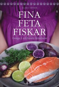 Fina feta fiskar : omega 3 och havets l�ckerheter (inbunden)
