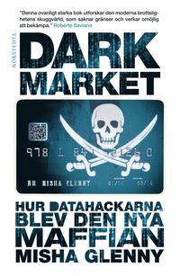DarkMarket : hur datahackarna blev den nya maffian (inbunden)