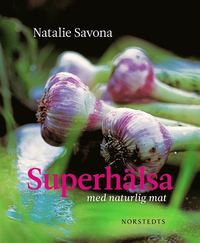 Superh�lsa : med naturlig mat (inbunden)