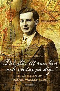 """Det st�r ett rum h�r och v�ntar p� dig ...""  : ber�ttelsen om Raoul Wallenberg (inbunden)"