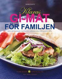 Klaras GI-mat f�r familjen : med berikande fakta och m�nga inspirerande tips (kartonnage)