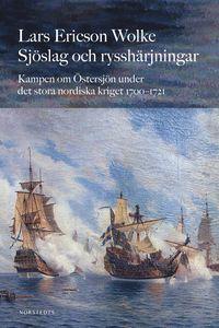 Sj�slag och ryssh�rjningar : kampen om �stersj�n under stora nordiska kriget 1700-1721 (pocket)