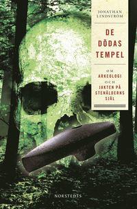 De d�das tempel : om arkeologi och jakten p� sten�lderns sj�l (inbunden)
