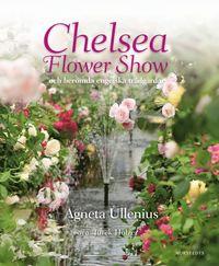 Chelsea Flower Show och ber�mda engelska tr�dg�rdar (inbunden)
