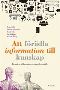 Att f�r�dla information till kunskap : l�rande och klassrumsarbete i mediesamh�llet (kartonnage)
