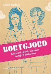 Bortgjord : k�nda och ok�nda svenskars bortgjord-bek�nnelser (kartonnage)