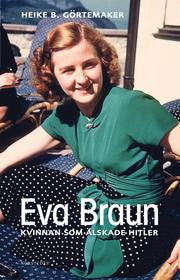 Eva Braun : kvinnan som älskade Hitler (inbunden)